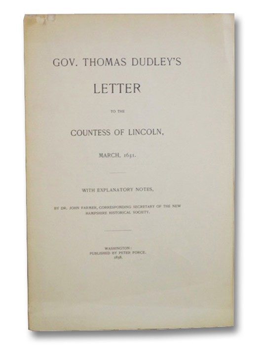 Gov. Thomas Dudley's Letter to the Countess of Lincoln, March, 1631. With Explanatory Notes (Colonial Tracts No 16), Dudley, Thomas; Farmer, John