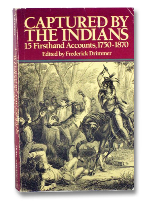Captured by the Indians: 15 Firsthand Accounts, 1750-1870, Drimmer, Frederick