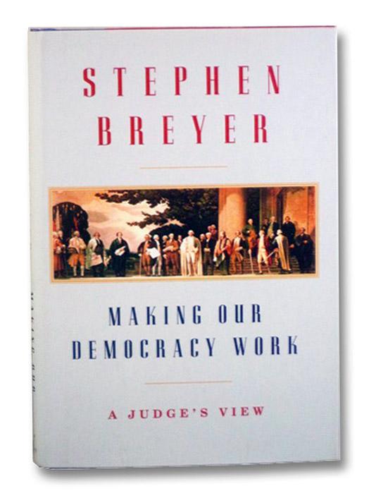 Making Our Democracy Work: A Judge's View, Breyer, Stephen
