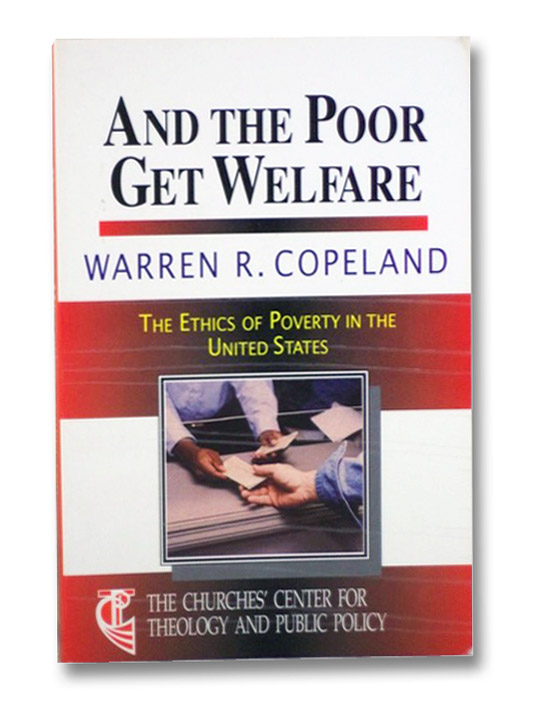 And the Poor Get Welfare: The Ethics of Poverty in the United States (The Churches' Center for Theology and Public Policy), Copeland, Warren R.
