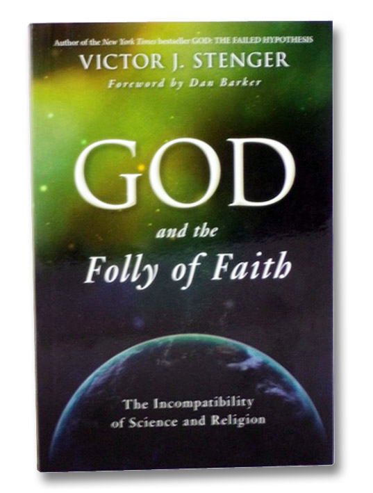 God and the Folly of Faith: The Incompatibility of Science and Religion, Stenger, Victor J.; Barker, Dan