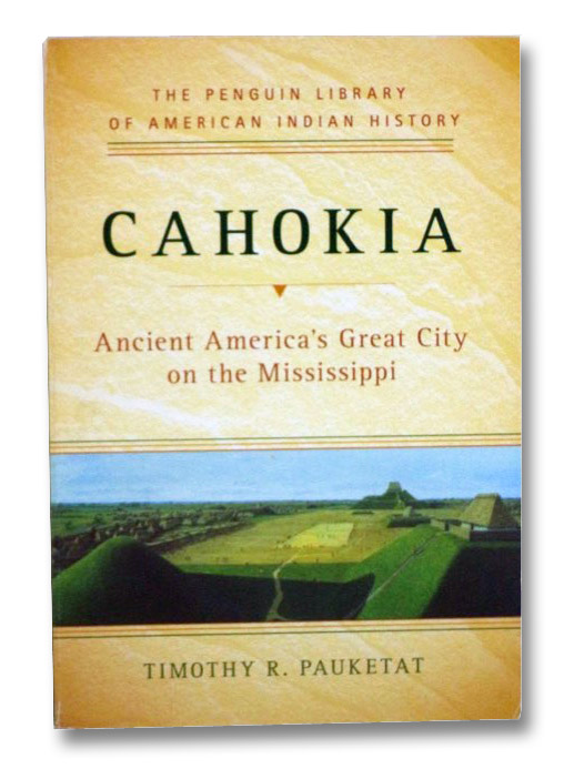 Cahokia: Ancient America's Great City on the Mississippi (The Penguin Library of American Indian History), Pauketat, Timothy R.