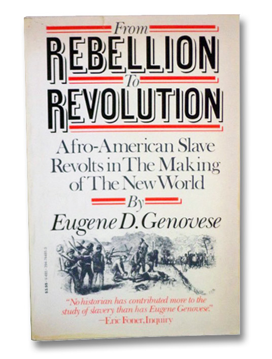 From Rebellion to Revolution: Afro-American Slave Revolts in the Making of the New World (Walter Lynwood Fleming Lectures in Southern History), Genovese, Eugene D.