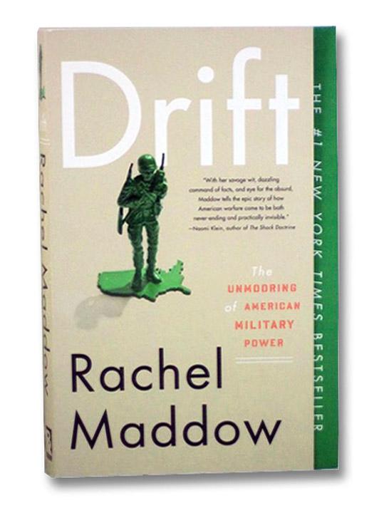 Drift: The Unmooring of American Military Power, Maddow, Rachel