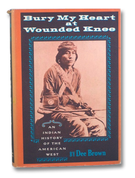 Bury My Heart at Wounded Knee: An Indian History of the American West, Brown, Dee