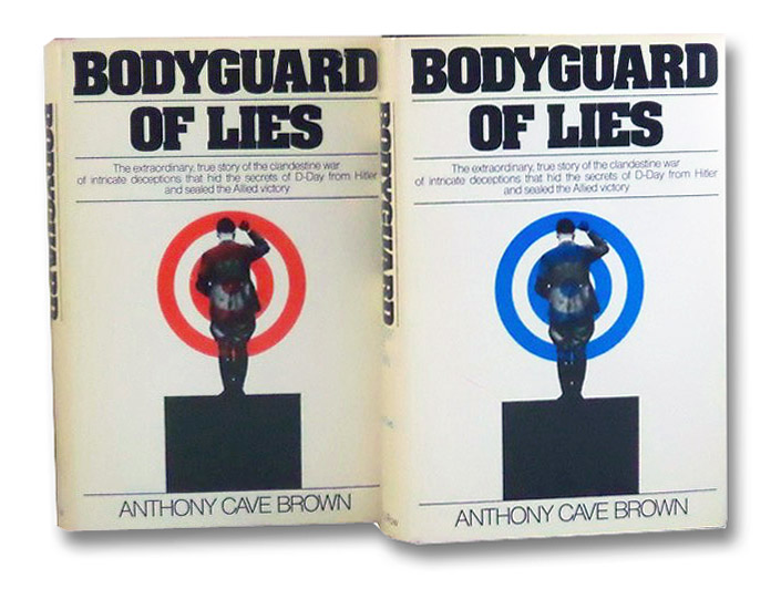 Bodyguard of Lies: The Extraordinary, True Story of the Clandestine War of Intricate Deceptions that Hid the Secrets of D-Day from Hitler, and Sealed the Allied Victory, Brown, Anthony Cave