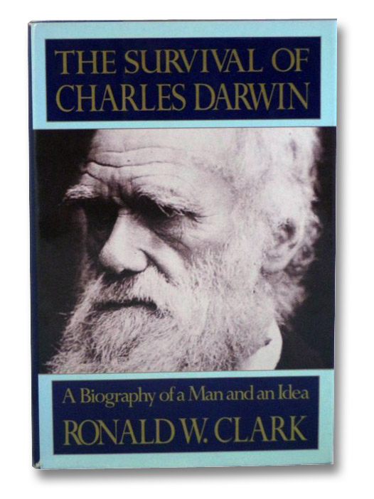 The Survival of Charles Darwin: A Biography of a Man and an Idea, Clark, Ronald W.