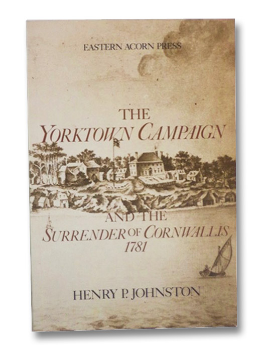 The Yorktown Campaign and the Surrender of Cornwallis 1781, Johnston, Henry P.