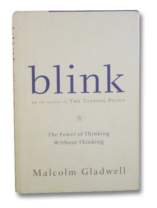 Blink: The Power of Thinking Without Thinking, Gladwell, Malcolm