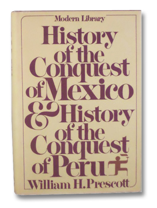 History of the Conquest of Mexico and History of the Conquest of Peru (Modern Library), Prescott, William H.