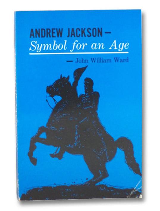 Andrew Jackson: Symbol for an Age, Ward, John William