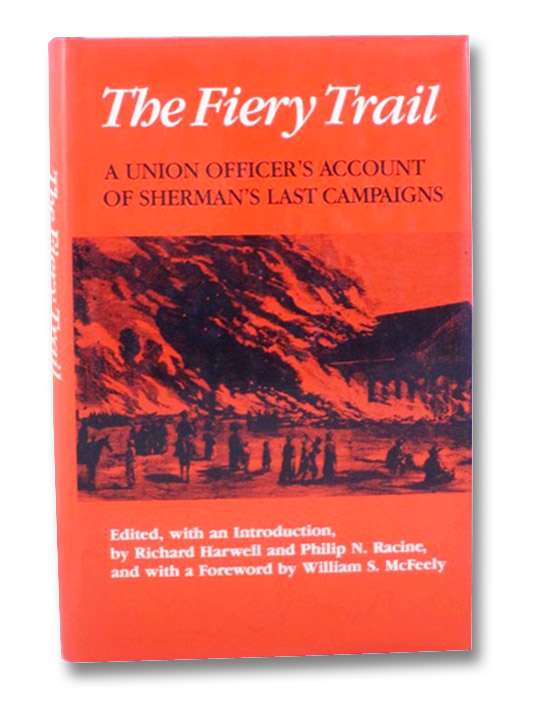 The Fiery Trail: A Union Officer's Account of Sherman's Last Campaigns, Harwell, Richard; Racine, Philip N.; McFeely, William S.