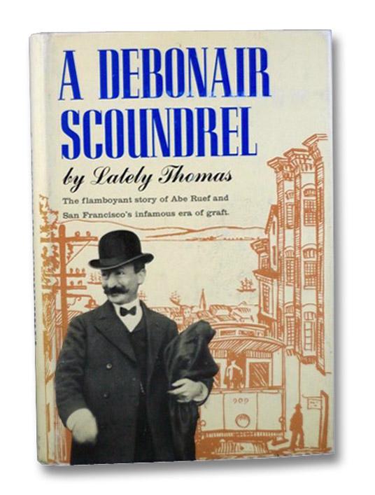 A Debonair Scoundrel: The Flamboyant Story of Abe Ruef and San Francisco's Infamous Era of Graft, Thomas, Lately