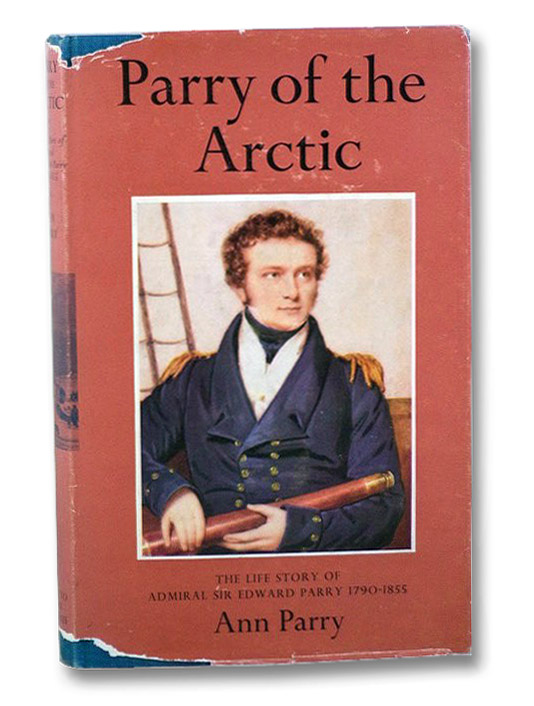 Parry of the Arctic: The Life Story of Admiral Sir Edward Parry, 1790-1855, Parry, Ann