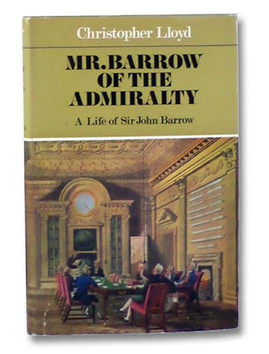 Mr. Barrow of the Admiralty: A Life of Sir John Barrow, Lloyd, Christopher