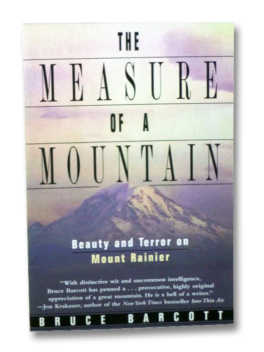 The Measure of a Mountain: Beauty and Terror on Mount Rainier, Barcott; Bruce