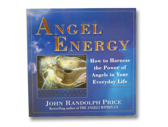 Angel Energy: How to Harness the Power of Angels in Your Everyday Life, Price, John Randolph