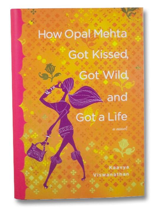 How Opal Mehta Got Kissed, Got Wild, and Got a Life: A Novel, Viswanathan, Kaavya
