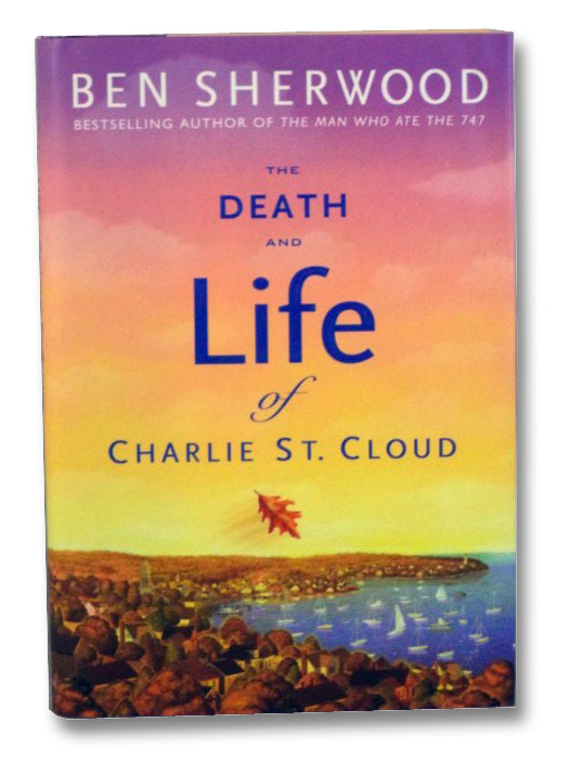 The Death and Life of Charlie St. Cloud: A Novel, Sherwood, Ben