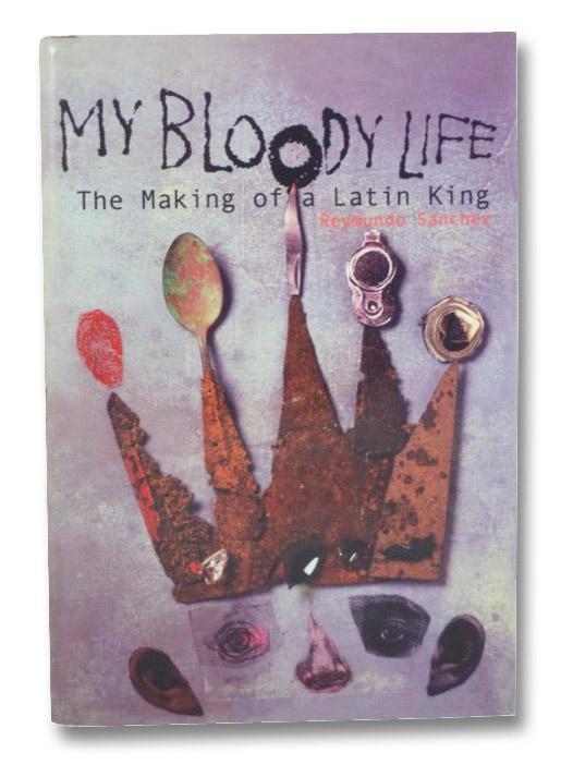 My Bloody Life: The Making of a Latin King, Sanchez, Reymundo