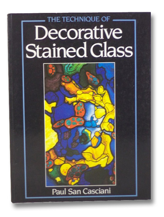 The Technique of Decorative Stained Glass, Casciani, Paul San