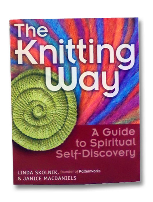 The Knitting Way: A Guide to Spiritual Self-Discovery, Skolnik, Linda; MacDaniels, Janice