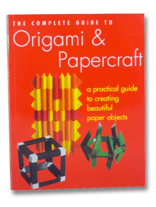 The Complete Guide to Origami & Papercraft: A Practical Guide to Creating Beautiful Paper Objects