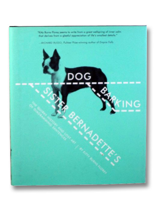 Sister Bernadette's Dog Barking: The Quirky History and Lost Art of Diagramming Sentences, Florey, Kitty Burns