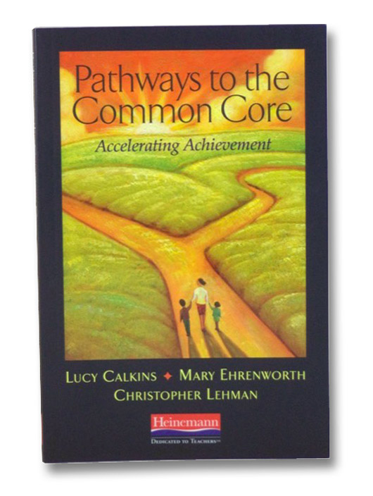 Pathways to the Common Core: Accelerating Achievement, Calkins, Lucy; Ehrenworth, Mary; Lehman, Christopher