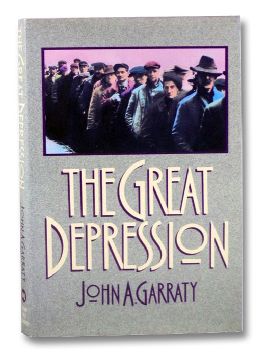 The Great Depression: An Inquiry into the Causes, Course, and Consequences of the Worldwide Depression of the Nineteen-Thirties, as Seen by Contemporaries and in the Light of History, Garraty, John A.