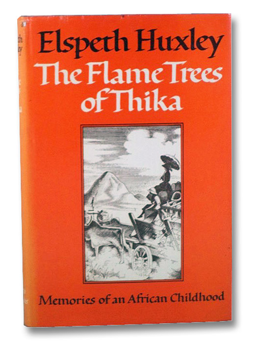 The Flame Trees of Thika: Memories of an African Childhood, Huxley, Elspeth