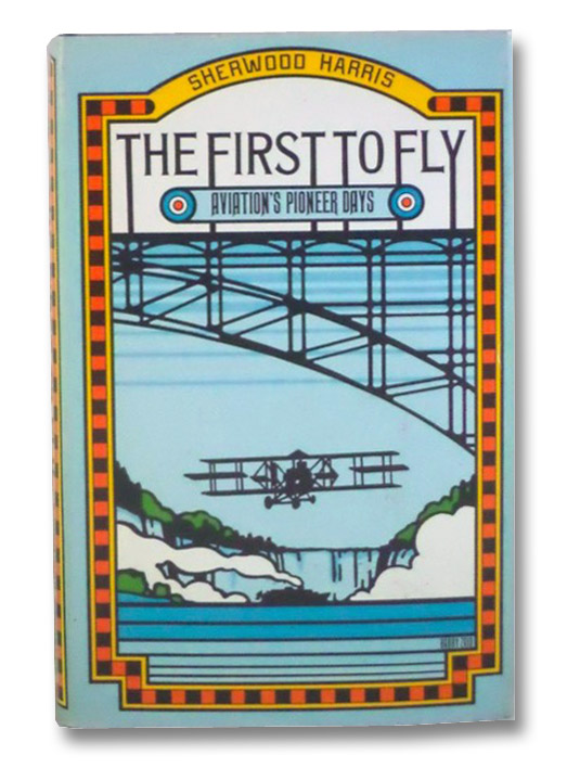 The First to Fly: Aviation's Pioneer Days, Harris, Sherwood