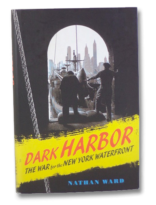 Dark Harbor: The War for the New York Waterfront, Ward, Nathan