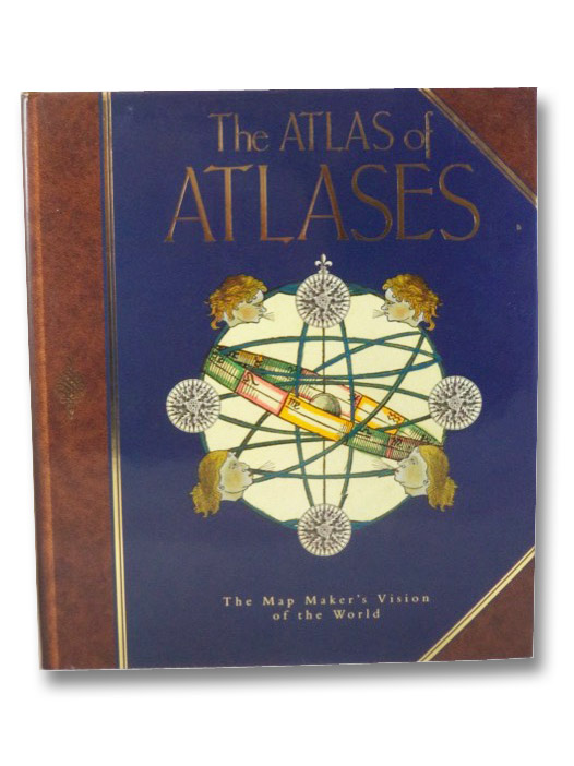The Atlas of Atlases: The Map Maker's Vision of the World, Allen, Phillip