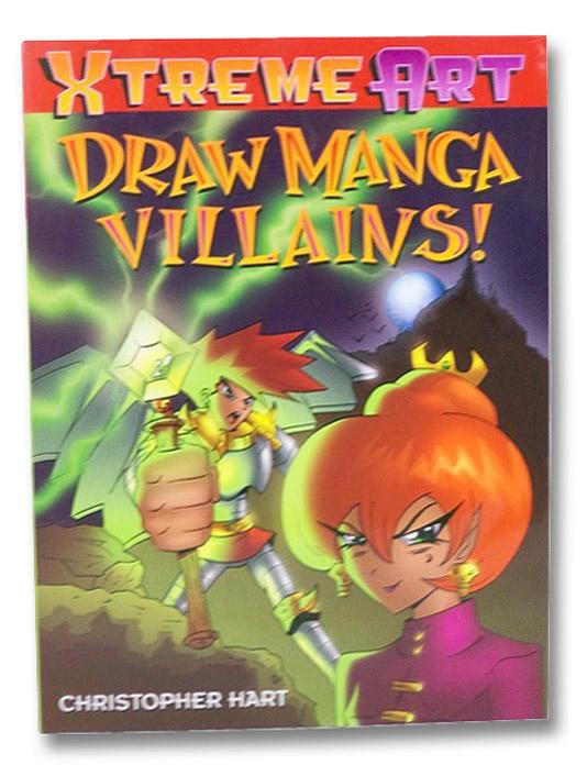 Draw Manga Villains! (Xtreme Art), Hart, Christopher