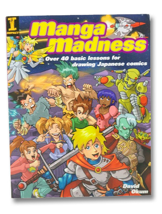 Manga Madness: Over 40 Basic Lessons for Drawing Japanese Comics, Okum, David