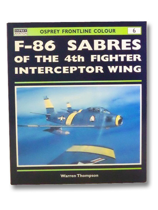 F-86 Sabres of the 4th Fighter Interceptor Wing (Osprey Frontline Colour), Thompson, Warren