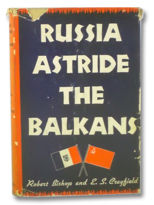 Russia Astride the Balkans, Bishop, Robert; Crayfield, E.S.
