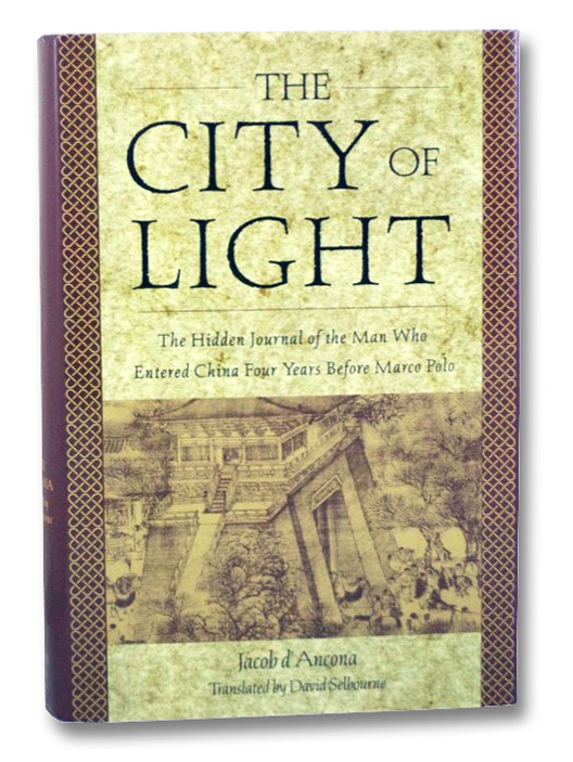 City of Light: The Hidden Journal of the Man Who Entered China Four Years Before Marco Polo, d'Ancona, Jacob
