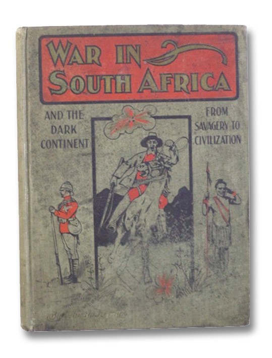 Salesman's Dummy: War in South Africa and the Dark Continent from Savagery to Civilization. The Strange Story of a Weird World from the Earliest Ages to the Present, Including the War with the Boers, Embracing the Explorations and Settlements, Wars and Conquests, Peoples and Governments, Resources and Produces, of This the Least Known, Yet by Nature Endowed as the Richest and Most Wonderful of Continents, and a Detailed History of the Causes and Events of the British-Boer War, Harding, William
