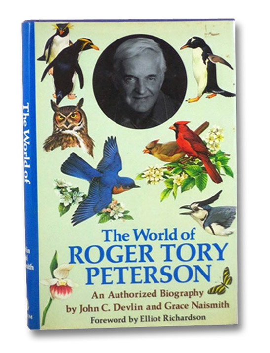The World of Roger Tory Peterson: An Authorized Biography, Devlin, John C.; Naismith, Grace; Richardson, Elliot