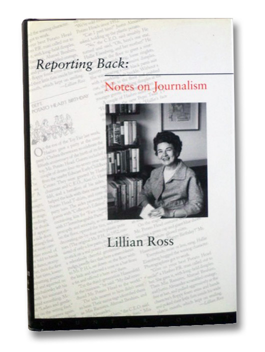 Reporting Back: Notes on Journalism, Ross, Lillian