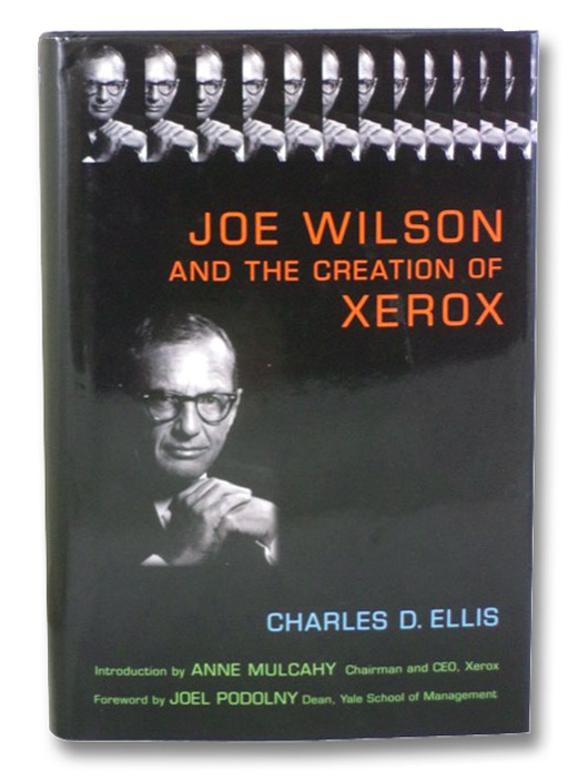 Joe Wilson and the Creation of Xerox, Ellis, Charles D.; Mulcahy, Anne; Podolny, Joel