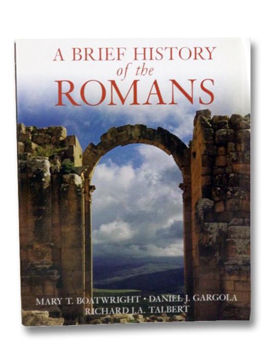 A Brief History of the Romans, Boatwright, Mary T.; Gargola, Daniel J.; Talbert, Richard J.A.