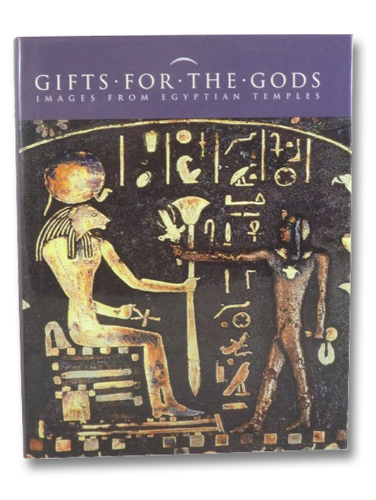 Gifts for the Gods: Images from Egyptian Temples, Hill, Marsha (Editor)