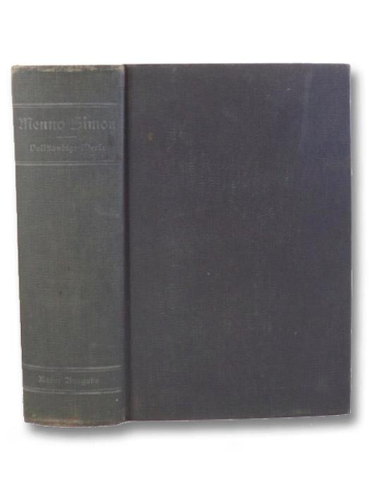 Die vollstandigen Werke Menno Simon's, ubersesst aus der Originalsprache, dem Hollandischen (The Complete Works of Menno Simons), Simons, Menno