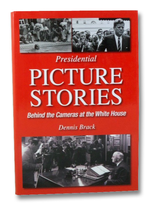 Presidential Picture Stories: Behind the Cameras at the White House, Brack, Dennis