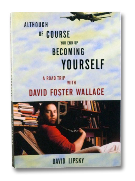 Although of Course You End Up Becoming Yourself: A Road Trip with David Foster Wallace, Lipsky, David