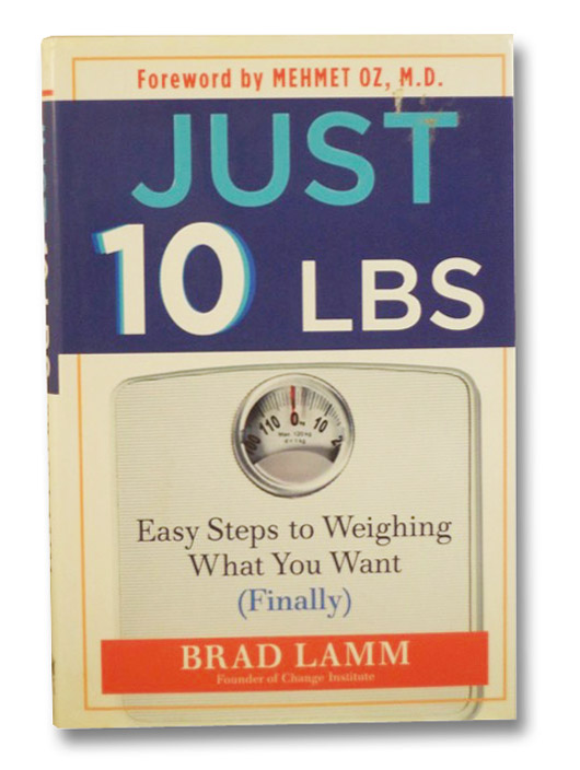 Just 10 lbs: Easy Steps to Weighing What You Want (Finally), Lamm, Brad; Oz, Mehmet