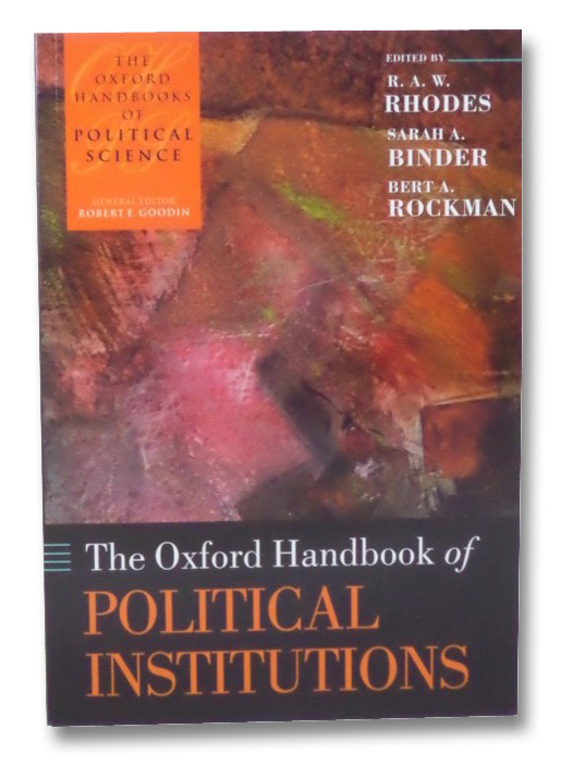 The Oxford Handbook of Political Institutions, Rhodes, R.A.W.; Binder, Sarah A.; Rockman, Bert A.; Goodin, Robert E.